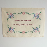 Mature hand embroidered vintage tray cloth - 'home is where them fuckers ain't'