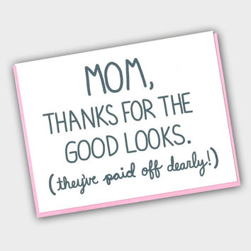 Funny Mother's Day Card - Mom Thanks For The Good Looks - Funny Mom Birthday Card - Mother's Day Card - Card For Mom - Funny Mom Card