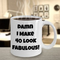Funny 40th Birthday Present For Women Or Men, 40th Birthday Gift Idea For Him Or Her, Damn I Make 40 Look Fabulous Funny Coffee Mug