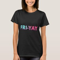 fri-yay slogan T-Shirt | Zazzle.co.uk