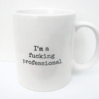 im a fucking professional coffee mug boss co worker gift novelty gag office profane mature tea cup