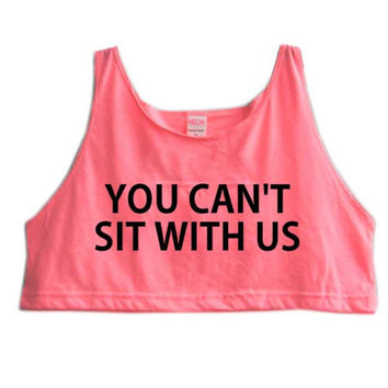 Mean Girls inspired You Can't Sit with Us Sexy Crop Top Tank American Apparel Womens Shirt Neon Colors