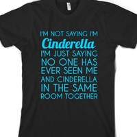 I'm Not Saying Cinderella Tee-Unisex Black T-Shirt