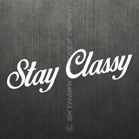 Stay Classy Bumper Sticker Vinyl Decal Car Truck SUV Window Sticker Muscle Car JDM Lady Girl Woman Driver Lowered Dope ill Civic