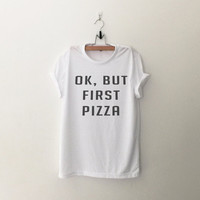 OK but first pizza T Shirt with sayings Tumblr T Shirt for teens Funny TShirts Graphic Tee Shirt Men Women T-Shirts