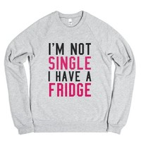 I'm Not Single I Have a Fridge Sweatshirt Sweater-Sweatshirt