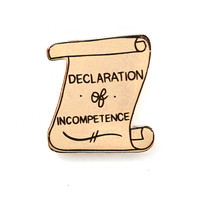 Declaration Of Incompetence Pin