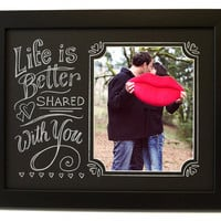 Life is Better Shared with You Chalkboard Style Hand Lettered Art Decorative Picture Frame