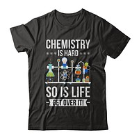 Funny Chemistry Is Hard So Is Life Get Over It Science