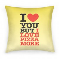 I Love You But I Love Pizza More Pillow