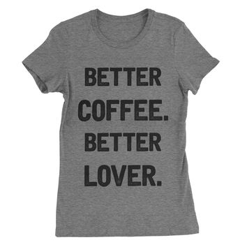 Better Coffee Better Lover