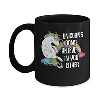 Unicorns Don't Believe In You Either Mug