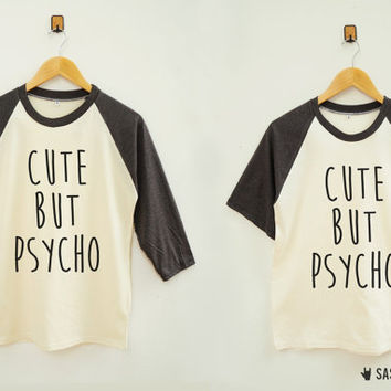 Cute But Psycho Shirt Tumblr Hipster Shirt Funny Shirt Tee Baseball Tee Raglan Shirt Baseball Shirt Unisex Shirt Women Shirt Men Shirt