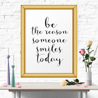 Be The Reason Someone Smiles Today, Quote poster, Typography Print, Home Decor, Wall Art, Instant Download, Printable, Motivational Poster