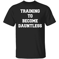 Training To Become Dauntless T-Shirt