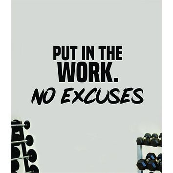 Put In The Work No Excuses Decal Sticker Wall Vinyl Art Wall Bedroom Room Home Decor Inspirational Motivational Teen Sports Gym Beast Fitness Health Running