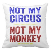 Not My Circus Not My Monkey Pillow