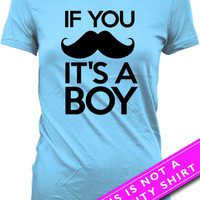 Funny Pregnancy T Shirt Pregnancy Announcement Baby Announcement If You Mustache It's A Boy Gifts New Baby Boy Shirt Ladies Tee MAT-559