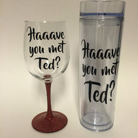 Have you Met Ted? Wine, pint, stemless, or tumbler quote How I Met Your Mother
