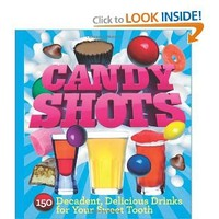 Candy Shots: 150 Decadent, Delicious Drinks for Your Sweet Tooth: Paul Knorr: 9781402771255: Books