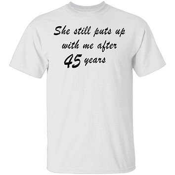 She Still Puts Up With Me After 45 Years T-Shirt