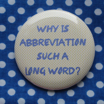Why is abbreviation such a long word? - 2.25 inch pinback button badge