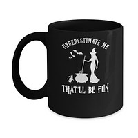 Funny Witch Halloween Underestimate Me That'll Be Fun Mug