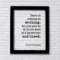Ernest Hemingway - There is nothing to writing. All you do is sit down at a typewriter and bleed