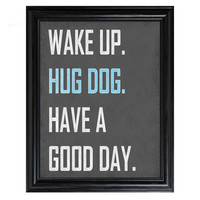 Wake Up HUG DOG have a Good Day 8x10 print