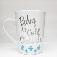 Baby It's Cold Outside Holiday Mug with Snowflakes l Coffee l Tea l Hot Chocolate l Winter l Holidays l Christmas l Gift l Snow l Fun