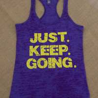 Just. Keep. Going. Purple Burnout Raceback Tank Exercise Shirt. Soft and Comfy. Fitness. Gym. Marathon. Weight Loss.