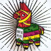 Don't Be An Ass - Adorable Donkey Pinata Enamel Pin - Cutest Thing To Wear