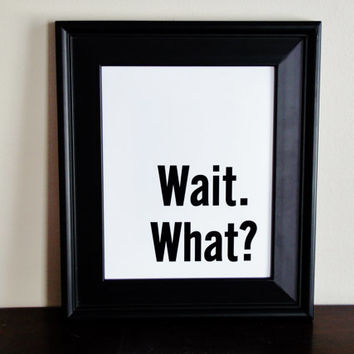 Wait. What? Typography Print. Funny Art. Two Sizes Available.