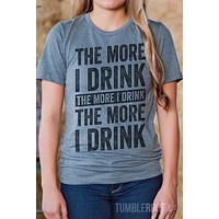 The More I Drink, The More I Drink | Women's Tee