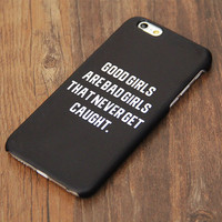 Good Girls Bad Girls Teen Quote iPhone 6s Case/Plus/5S/5C/5 Protective Case #748