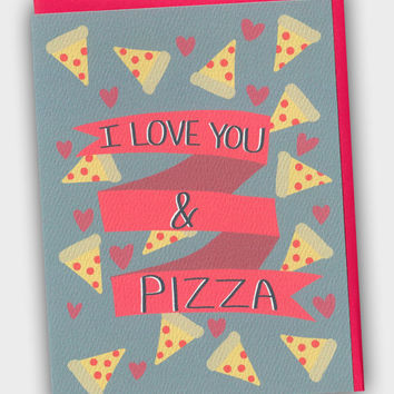 I Love You And Pizza - Funny I Love You Card - Pizza Card - Pizza Love Card - Anniversary Card - Funny Anniversary Card - Funny Love Card
