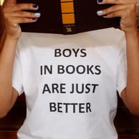 Boys In Books Are Just Better Shirt. Graphic Tee. Book Lover Shirt. Book Shirt. Fandom Shirt.