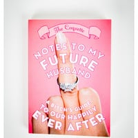 Notes to My Future Husband: A Bitch's Guide to Our Happily Ever After