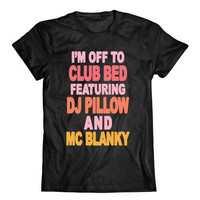 I'm Off To Club Bed Featuring Dj Pillow And MC Blanky | Sarcast Lazy Quote, Funny Girl Tees