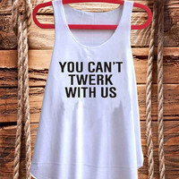 Hot You Cant Twerk With Us Mean girls best design for Tank top mens and Tank top Girls fashion