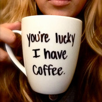 Customized Handwritten You're LUCKY I have COFFEE Mug with Handmade Design from Anchored By J