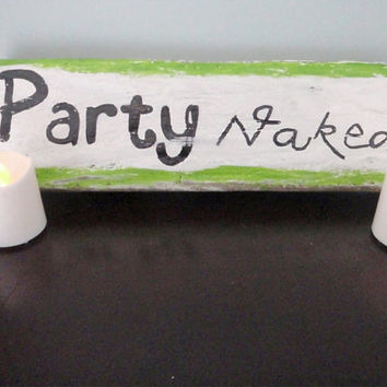 Party naked sign - Primitive sign - Rustic wood sign- Funny home decor- Man cave sign- Driftwood sign- Funny sign- Home decor- FREE SHIPPING