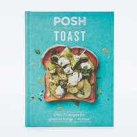 Posh Toast: Over 70 Recipes for Glorious Things - On Toast Book - Urban Outfitters