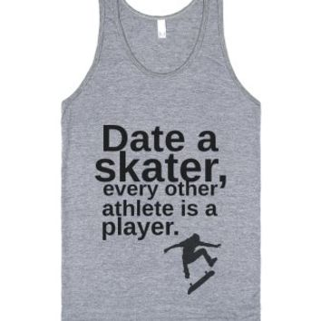 date a skater, every other athlete is a player.-Athletic Grey Tank
