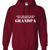 Only The Best Dads Get Promoted To Grandpa Great Papa Grandpa Grandparents Printed Best Grandpa Hooded Sweatshirt Great Gift Idea