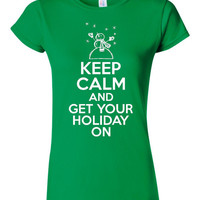 Keep calm & Get Your Holiday On Great Ladies Juniors Womans Fit Printed Holiday T Shirt Happy Holidays T Shirt