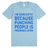 I'm Sarcastic Because Punching People Is Frowned Upon T-shirt (blu ...