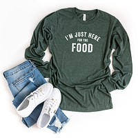 I'm Just Here for the Food | Long Sleeve Graphic Tee