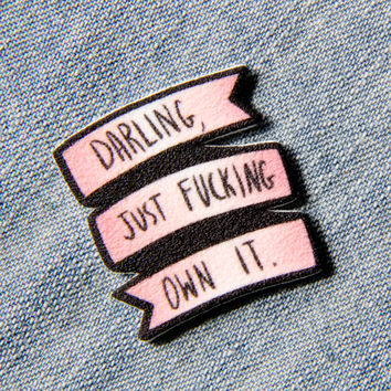 """Darling, Just F*cking Own It"" Handcrafted Feminist Brooch"