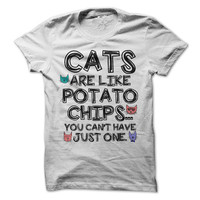 Cat T-Shirt Cats Are Like Potato Chips You Can't Just Have One Tee Funny Cats Shirts Gift Mens Womens Unisex Tees Pet Animal Shirt